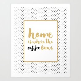 Home is where the coffee brews / polka dots Art Print