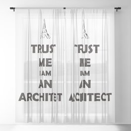 TRUST ME I AM AN ARCHITECT Sheer Curtain