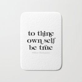 To thine own self be true Bath Mat