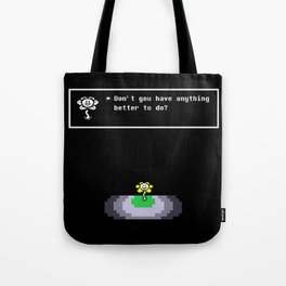 Don't you have anything better to do? Tote Bag