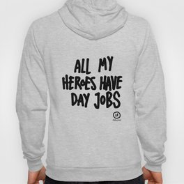 All My Heroes Have Day Jobs Hoody