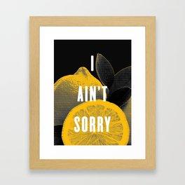 I Ain't Sorry Framed Art Print