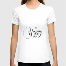 PRINTABLE Art,BE HAPPY,Think Happy Thoughts,Typography Print,Black And White,Family Sign,Life Motto T-shirt