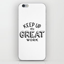 Keep up the great work iPhone Skin