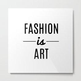 Fashion is art Metal Print