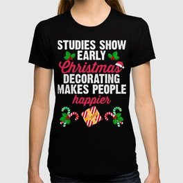 Studies Show Early Christmas Decorating Makes People Happier T-shirt