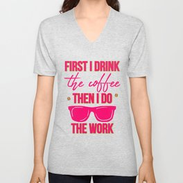 First I Drink the Coffee Then I Do the Work Funny Saying Unisex V-Neck