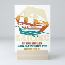 Sailing is the answer - sailor sailboat Mini Art Print