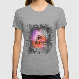 Be strong motivational watercolor quote T-shirt
