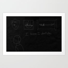 I hope I don't die. Art Print