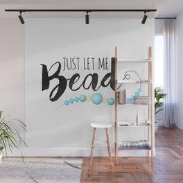 Just Let Me Bead Wall Mural