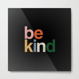 be kind colors rainbow Metal Print