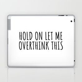 Hold on let me overthink this Laptop & iPad Skin