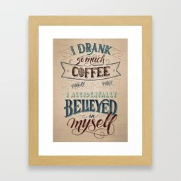 Print - I drank so much coffee today that I accidentally believed in myself Framed Art Print