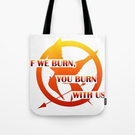 If we burn, you burn with us! Tote Bag