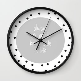 Always Look On The Bright Side Wall Clock