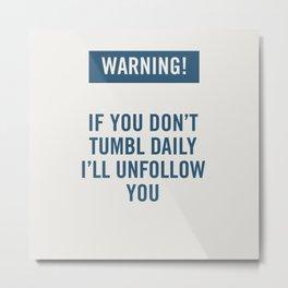 Warning! Tumblr. Metal Print