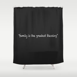 Family Is The Greatest Blessing Shower Curtain