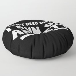 I Don't Need Coffee, I Run On Anxiety Floor Pillow