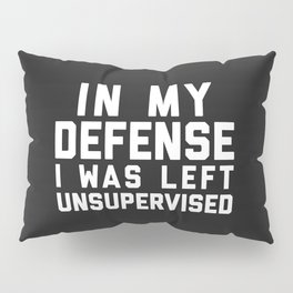 Left Unsupervised Funny Quote Pillow Sham