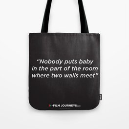 Film Journeys Misquotes: Nobody Puts Baby In The Part Of The Room Where Two Walls Meet Tote Bag