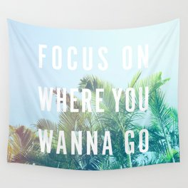 Focus On Where You Wanna Go Wall Tapestry