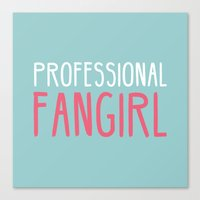fangirl Canvas Prints featuring Professional Fangirl  by Whispering Words