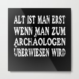 Old is one Only when one becomes an archaeologist Metal Print