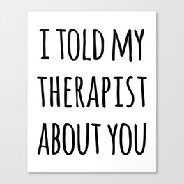 Told My Therapist Funny Quote Canvas Print