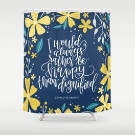 I would always rather be happy than dignified Shower Curtain