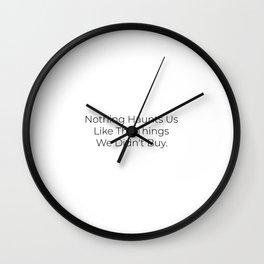Funny Slogan, Shopaholic, Nothing Haunts Us Like The Things We Didn't Buy Wall Clock