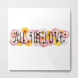 All The Love Metal Print