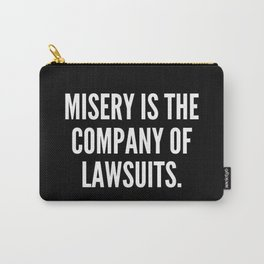 Misery is the company of lawsuits Carry-All Pouch