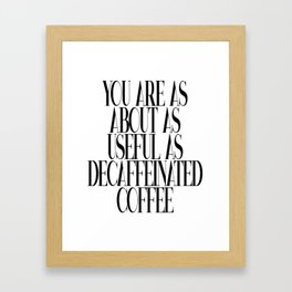 As Useful As Decaffeinated Coffee Framed Art Print