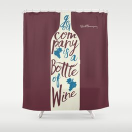 Hemingway quote on Wine and Good Company, fun inspiration & motivation, handwritten typography Shower Curtain
