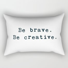 Be brave. Be creative. Rectangular Pillow