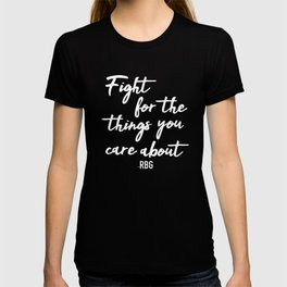 Fight for the things you care about T-shirt