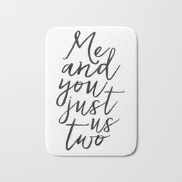 ,Me And You Just Us Two,You And Me Sign,Love Gift,Love Print,Gift For Her,Boyfriend Gift,Quote Poste Bath Mat