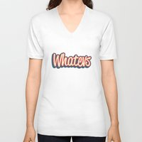 whatever V-neck T-shirts featuring Whatever. by Word Quirk