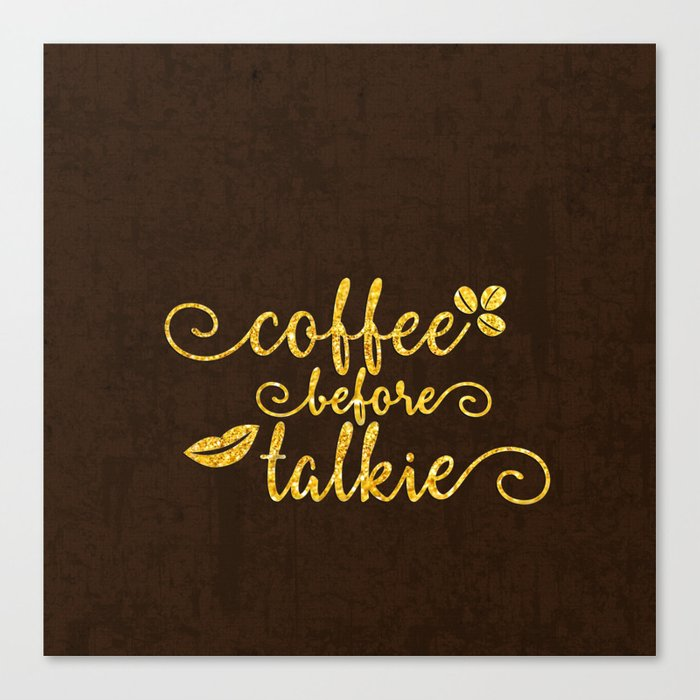 Coffee before talkie - Gold glitter typography Canvas Print