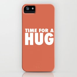 TIME FOR A HUG iPhone Case