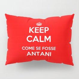 Keep Calm Come Se Fosse Antani - Red Pillow Sham