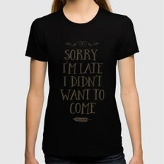 Sorry I'm Late I Didn't Want to Come Womens Fitted Tee Black MEDIUM