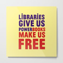 Libraries give us power - Books make us free Metal Print