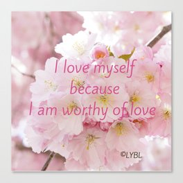 Love yourself  Worthy of Love Canvas Print