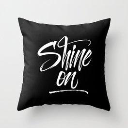 Shine On handlettering text white on black version Throw Pillow