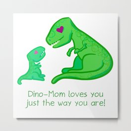 Dino-Mom Loves You Just The Way You Are! Metal Print