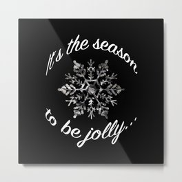 IT´S THE SEASON TO BE JOLLY... Metal Print