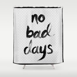 No Bad Days Shower Curtain