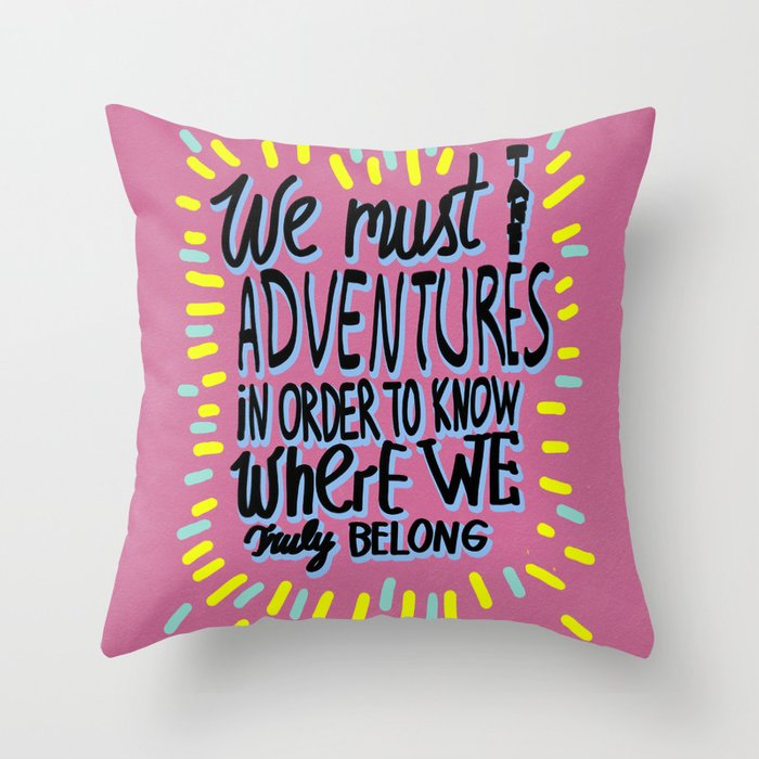 We must take adventures Throw Pillow